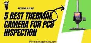 Best Thermal Camera for PCB Inspection