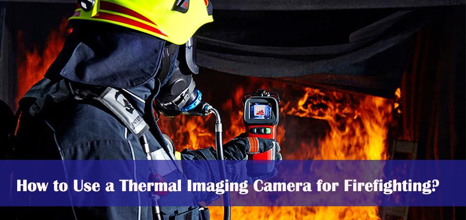 How to Use a Thermal Imaging Camera for Firefighting?