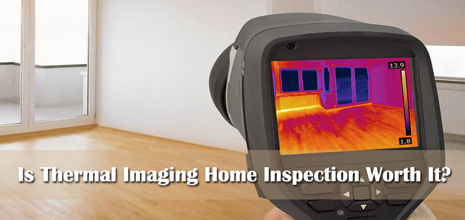 Is Thermal Imaging Home Inspection Worth It?